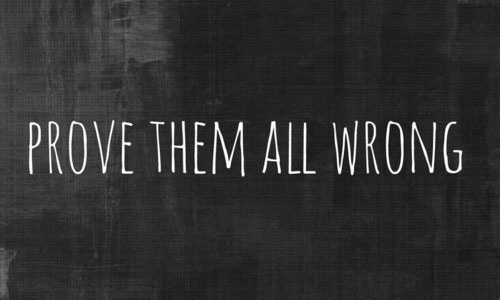Prove them all wrong